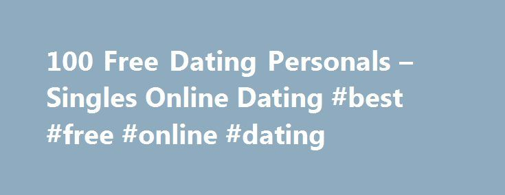 100 Free Dating Personals – Singles Online Dating #best #free #online #dating http://dating.remmont.com/100-free-dating-personals-singles-online-dating-best-free-online-dating/  #100 free personals # 100 free dating personals In case you are a citizen of the United Kingdom acknowledged that uses an online dating service, I would like to introduce the disadvantages of online dating. 100 free dating personals They … Continue reading →