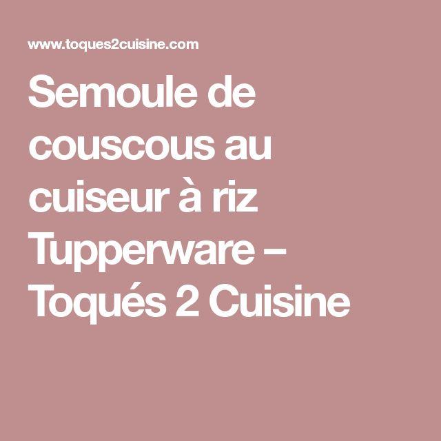 Semoule de couscous au cuiseur à riz Tupperware – Toqués 2 Cuisine