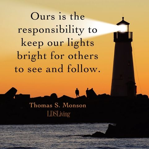 """Ours is the responsibility to keep our lights bright for others to follow."" --Thomas S. Monson #LDS #Mormon"