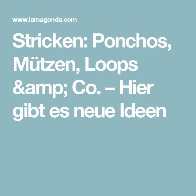Stricken: Ponchos, Mützen, Loops & Co. – Hier gibt es neue Ideen