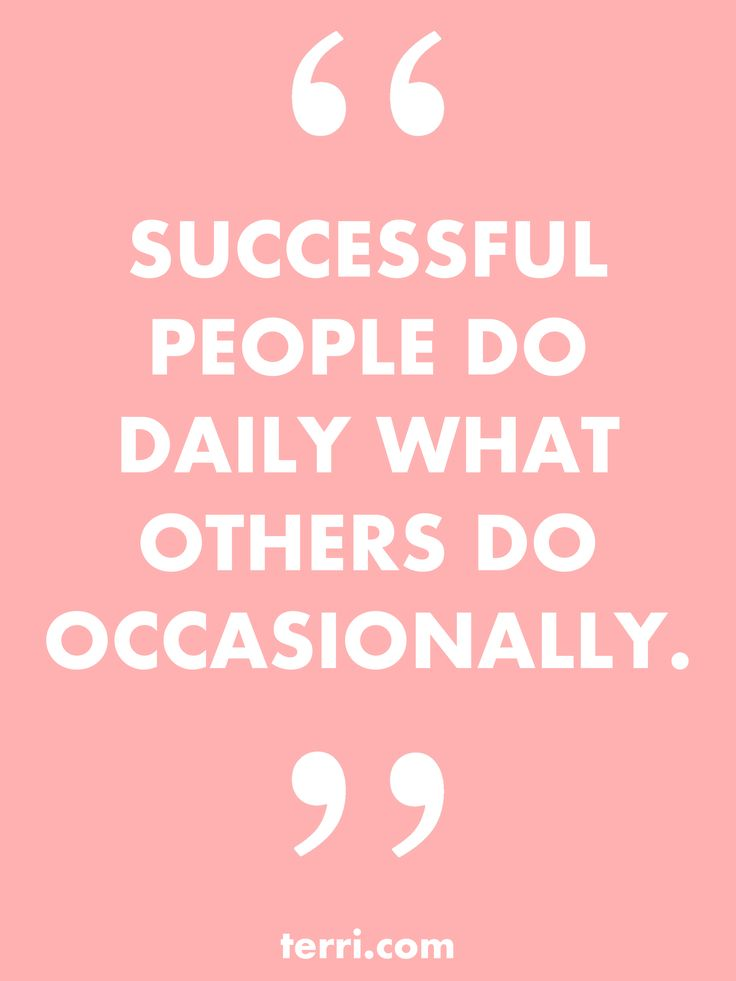 SUCCESSFUL PEOPLE DO DAILY WHAT OTHERS DO OCCASIONALLY. For more weekly podcast, motivational quotes and success tips, follow Terri Savelle Foy on Pinterest!