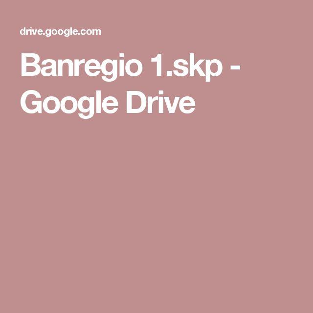 Banregio 1.skp - Google Drive