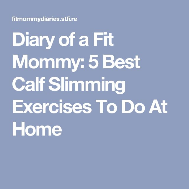 Diary of a Fit Mommy: 5 Best Calf Slimming Exercises To Do At Home