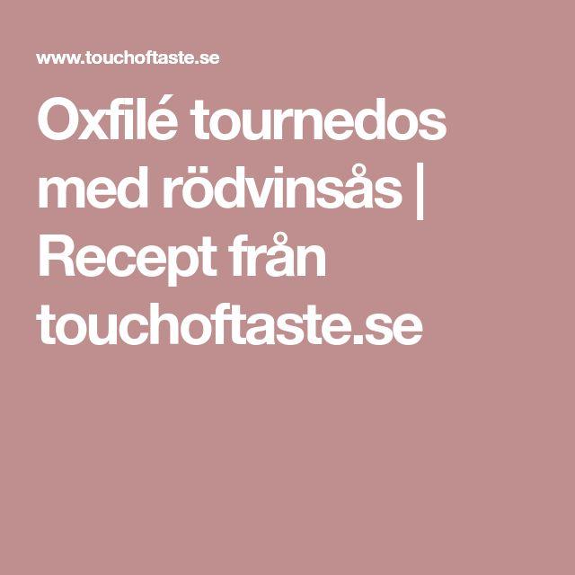 Oxfilé tournedos med rödvinsås | Recept från touchoftaste.se