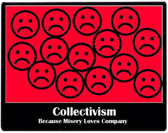 """Collectivism is the ancient principle of savagery. ... Collectivism is not the 'New Order of Tomorrow.' It is the order of a very dark yesterday.""  (Ayn Rand)"