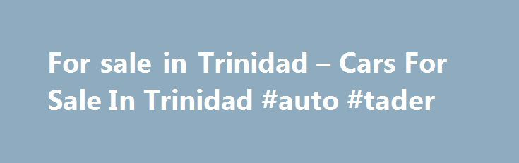 For sale in Trinidad – Cars For Sale In Trinidad #auto #tader http://england.remmont.com/for-sale-in-trinidad-cars-for-sale-in-trinidad-auto-tader/  #autos for sale # PBM 2002 TOYOTA RAV4 LOCAL 4WD – BLACK **GREAT BUY / MUST SEE** West Trinidad 800SOLD 1B Wendy Fitzwilliam Boulevard Tel: 680-8000 Opening Hrs.: Mon – Fri 9 a.m. – 4 p.m. Services: GPS Tracking, Alarms & Reverse Sensors Central Trinidad – Chaguanas Worrell Regis Company Ltd. # 376 Southern Main Road, Chaguanas Tel: 665-3377…