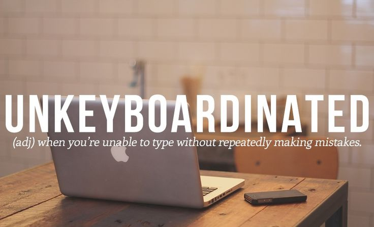 UNKEYBOARDINATED - (adj) when you're unable to type without repeatedly making mistakes.
