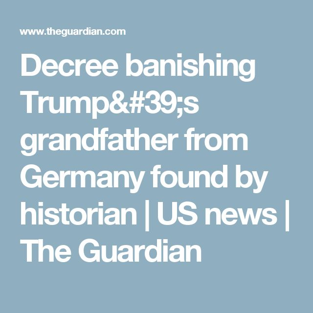 Decree banishing Trump's grandfather from Germany found by historian | US news | The Guardian