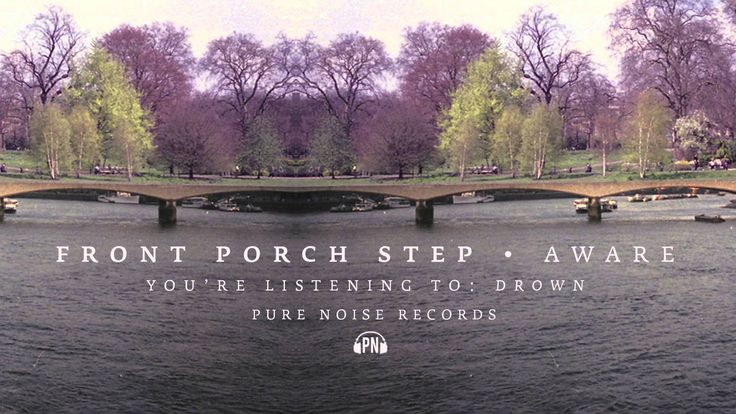 """Front Porch Step """"Drown"""""""