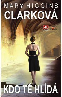 Kdo tě hlídá - Mary Higgins Clark #alpress #maryhigginsclark #detektivka #bestseller #knihy