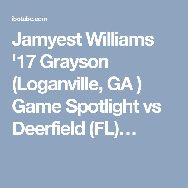 Jamyest Williams '17 Grayson (Loganville, GA ) Game Spotlight vs Deerfield (FL)…