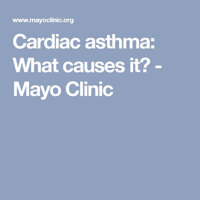 Cardiac asthma: What causes it? - Mayo Clinic
