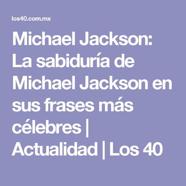 Michael Jackson: La sabiduría de Michael Jackson en sus frases más célebres   Actualidad   Los 40