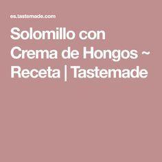 Solomillo con Crema de Hongos ~ Receta | Tastemade