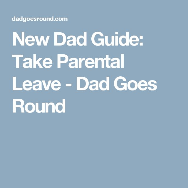 New Dad Guide: Take Parental Leave - Dad Goes Round