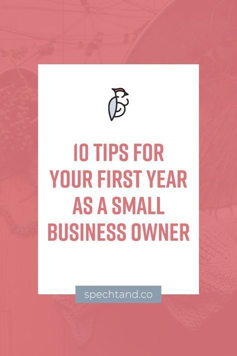 10 Tips For Your First Year As A Small Business Owner
