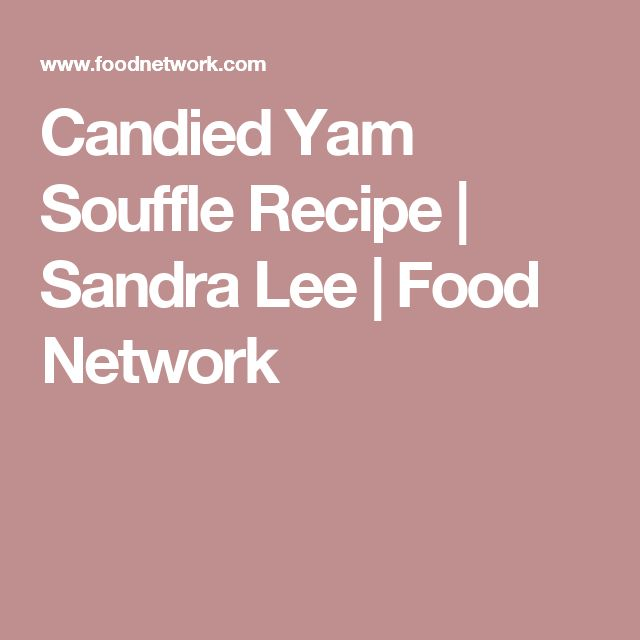 Candied Yam Souffle Recipe | Sandra Lee | Food Network