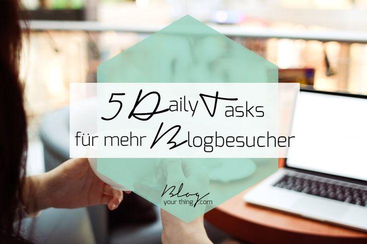 Du hättest gerne mehr Besucher auf deinem Blog? Hier sind 5 einfache Tasks, die sich in deinen Alltag integrieren lassen!