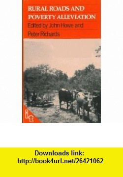 Rural Roads and Poverty Alleviation (9780946688050) John Howe, Peter Richards , ISBN-10: 0946688052  , ISBN-13: 978-0946688050 ,  , tutorials , pdf , ebook , torrent , downloads , rapidshare , filesonic , hotfile , megaupload , fileserve