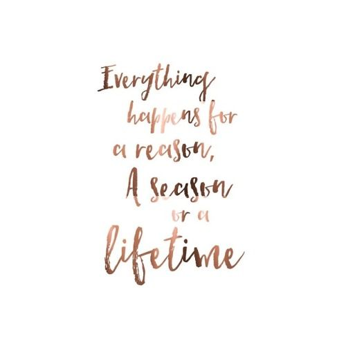 Life Quotes Everything Happens For A Reason A Season Or A