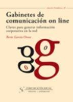 Gabinetes de comunicación on line : claves para generar información corporativa en la red / Berta García Orosa