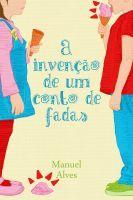 A invenção de um conto de fadas, an ebook by Manuel Alves at Smashwords