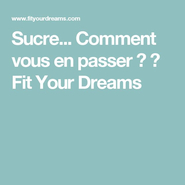 Sucre... Comment vous en passer ? ⋆ Fit Your Dreams