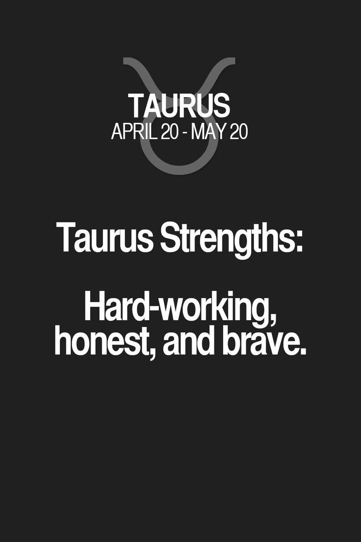 Taurus Strengths: Hard-working, honest, and brave.