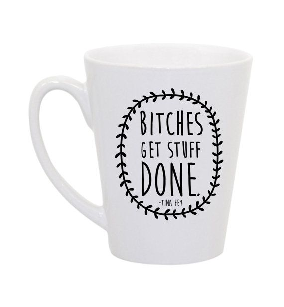 Tina Fey Bitches get stuff done coffee mug by perksofaurora, $16.00  Bitches Get Stuff Done, Tina Fey, SNL, Saturday Night Live, Coffee Mug