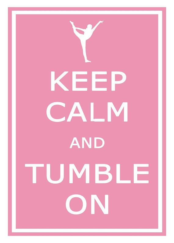 Keep Calm and Tumble On Gymnastics 11x17 by KeepCalmArtPrints, $12.95.   This would be perfect for Ali!