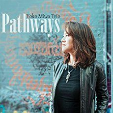Yoko Miwa Trio: Pathways jazz review by Dan McClenaghan, published on April 30, 2017. Find thousands reviews at All About Jazz!