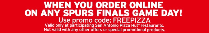 When your order online on any Spurs Playoff game day! Use promo code: FREEPIZZA - Valid only at participating San Antonio Pizza Hut restaurants.