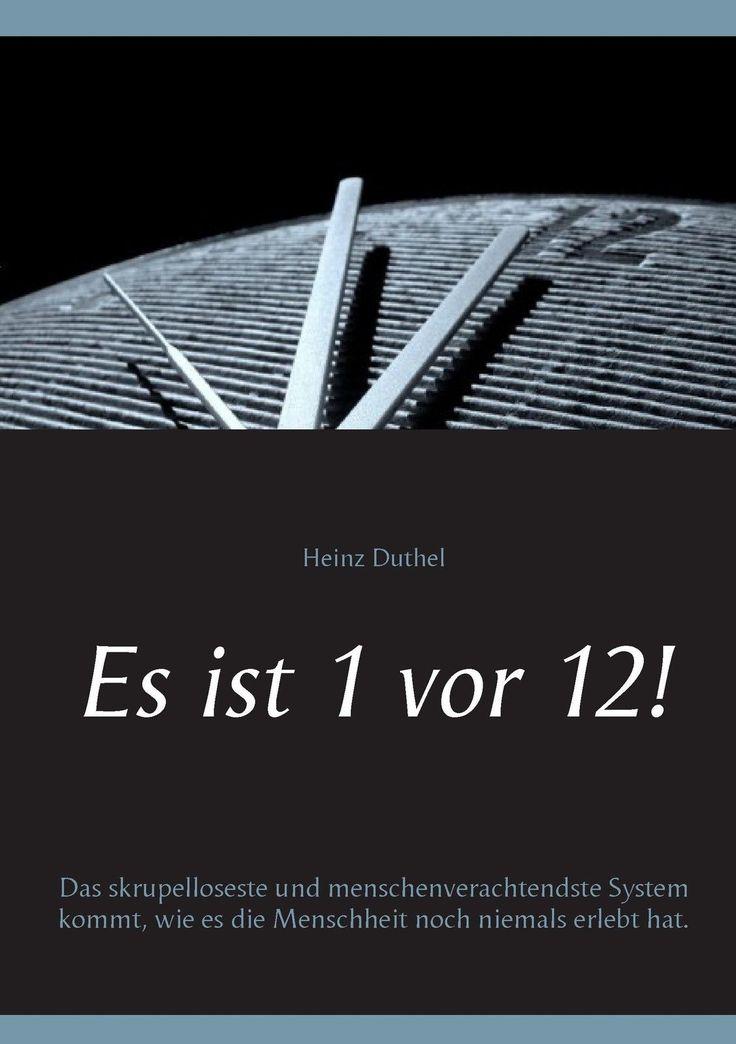 http://dld.bz/faAaA   Heinz Duthel / Es ist 1 vor 12! ISBN 9783741221996 9783741221996