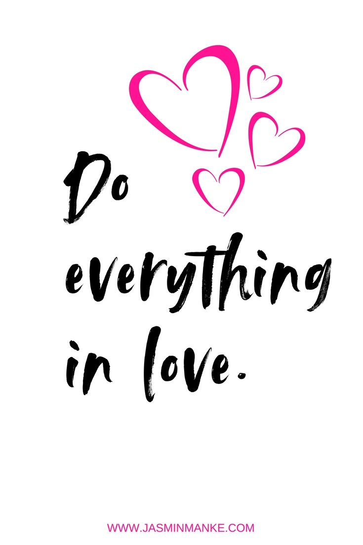 Do Everything In Love From Your Friends To Your Relationships To Your Business Always Show Love Yo Gratitude Quotes Negativity Quotes Love Yourself Quotes