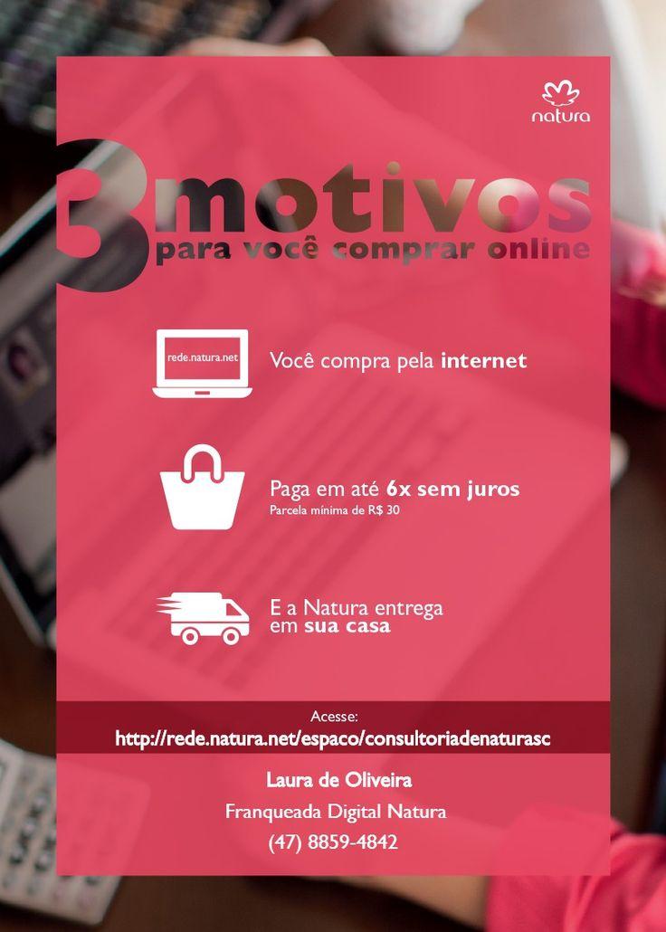 Compre online e receba em casa! http://rede.natura.net/espaco/consultoriadenaturasc