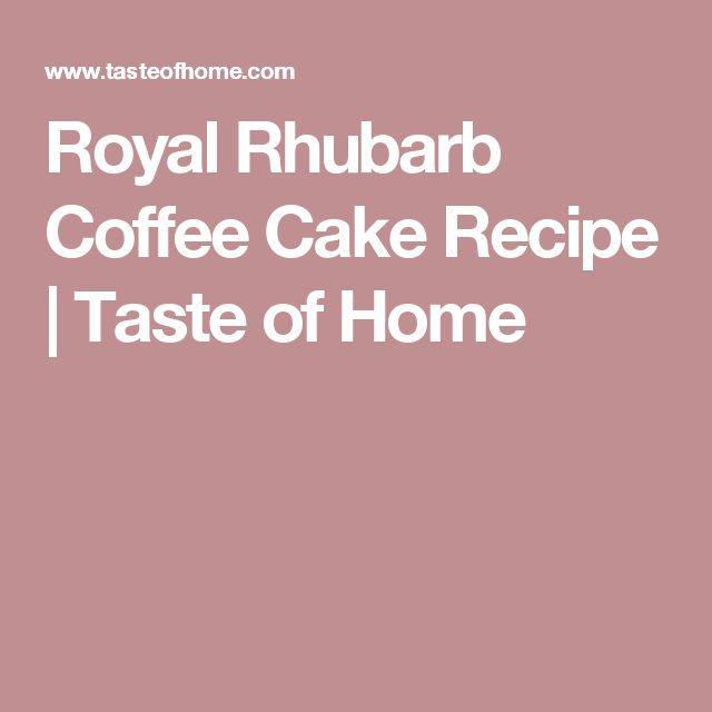 Royal Rhubarb Coffee Cake Recipe | Taste of Home
