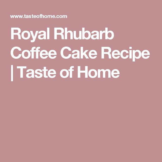 Royal Rhubarb Coffee Cake Recipe | Taste of Home