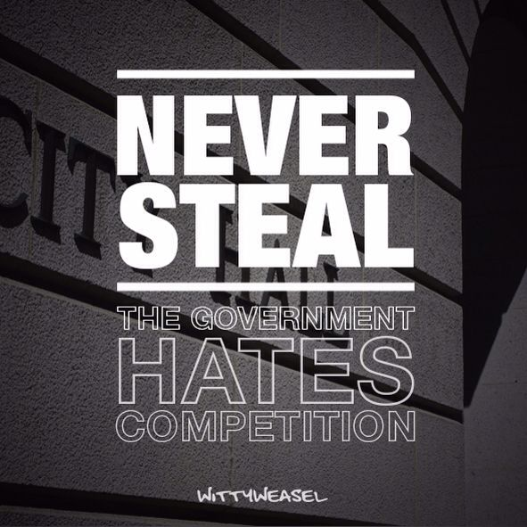 Never Steal - the government hates competition! #steal #government #laugh #joke #saying #honesty