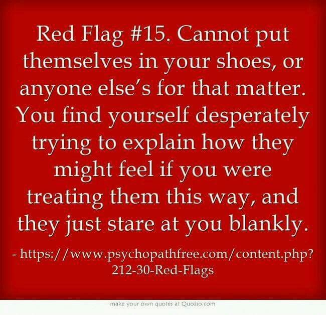 Yep. Couldn't process a hypothetical situation because he is so self-absorbed. He can only fake empathy. He doesn't truly possess it.   Red flags and narcissistic sociopath relationship abuse