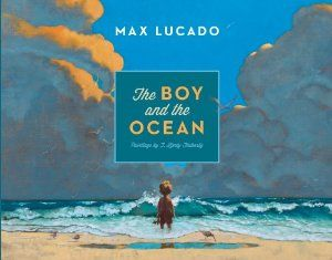 Amazon.com: The Boy and the Ocean (9781433539312): Max Lucado, T. Lively Fluharty: Books. A story that shows that God's love is like the ocean, the mountains and the sky - big and never ending.