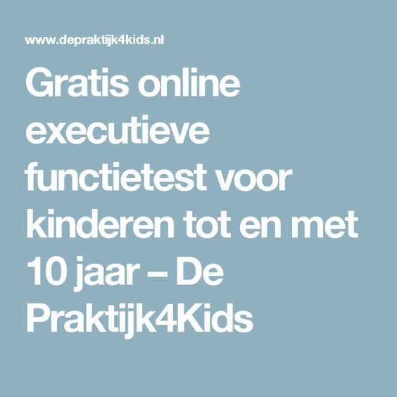 Gratis online executieve functietest voor kinderen tot en met 10 jaar – De Praktijk4Kids