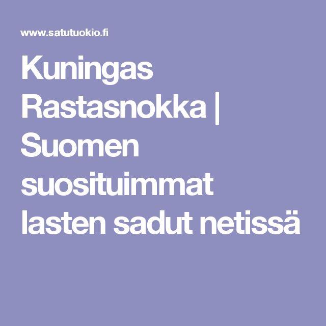 Kuningas Rastasnokka | Suomen suosituimmat lasten sadut netissä