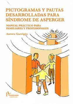 """""""PICTOGRAMAS Y PAUTAS DESARROLLADAS PARA SÍNDROME DE ASPERGER"""" Manual práctico para familiares y profesionales."""