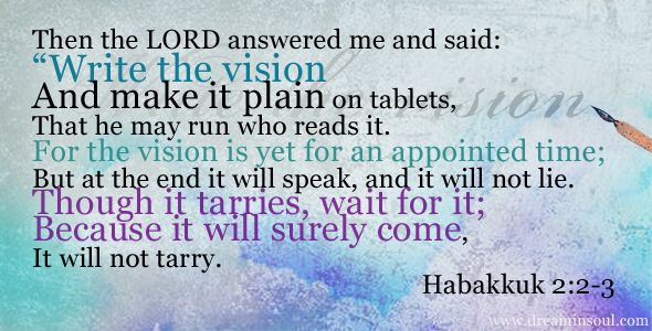 Habakuk 2:2-3. I am in love with these verses.