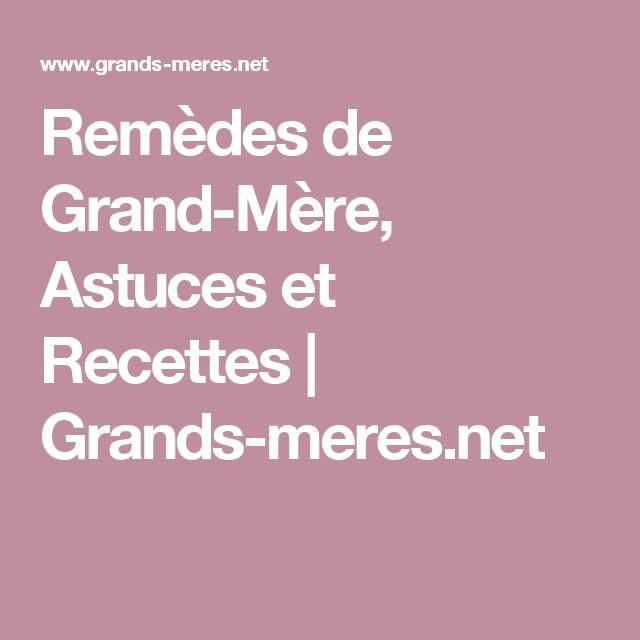 Remèdes de Grand-Mère, Astuces et Recettes | Grands-meres.net