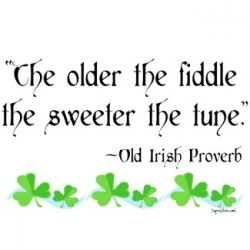 """Sayings and Blessings from the Emerald Isle ... Gus used this on in Lonesome Dove, """"The older the fiddle, the sweeter the music"""""""
