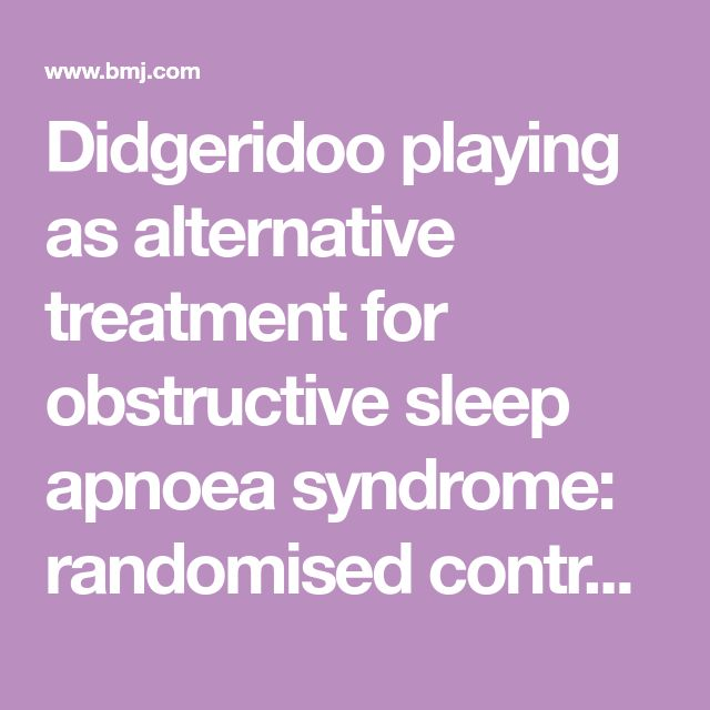 Didgeridoo playing as alternative treatment for obstructive sleep apnoea syndrome: randomised controlled trial | The BMJ