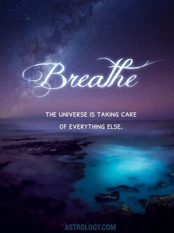 Breathe. The Universe is taking care of everything