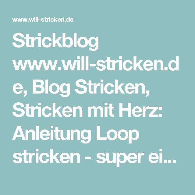 Strickblog www.will-stricken.de, Blog Stricken, Stricken mit Herz: Anleitung Loop stricken - super einfach