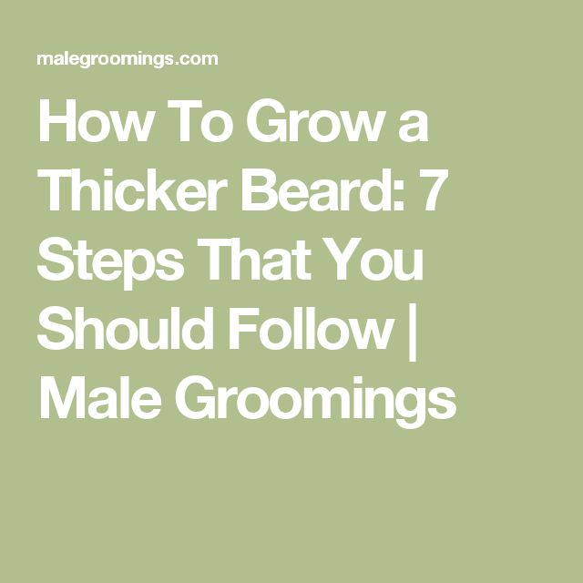 How To Grow a Thicker Beard: 7 Steps That You Should Follow | Male Groomings